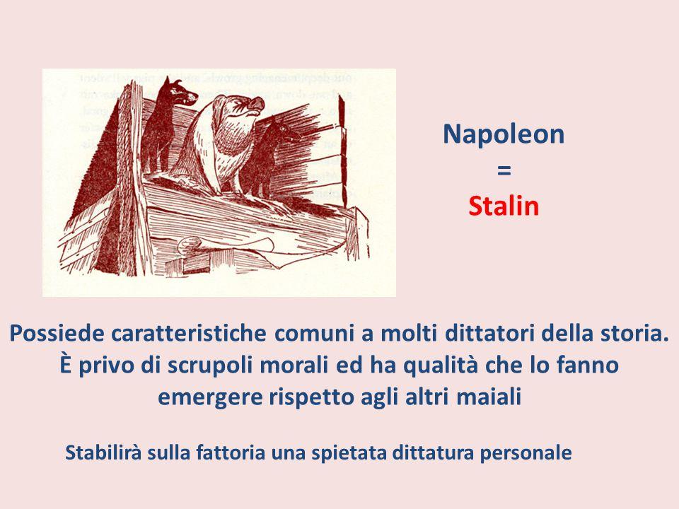 Napoleon = Stalin Possiede caratteristiche comuni a molti dittatori della storia. È privo di scrupoli morali ed ha qualità che lo fanno emergere rispe