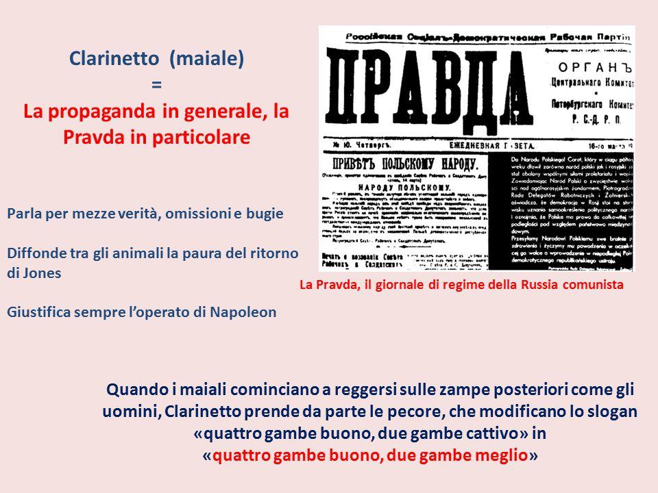 Clarinetto (maiale) = La propaganda in generale, la Pravda in particolare Parla per mezze verità, omissioni e bugie Diffonde tra gli animali la paura