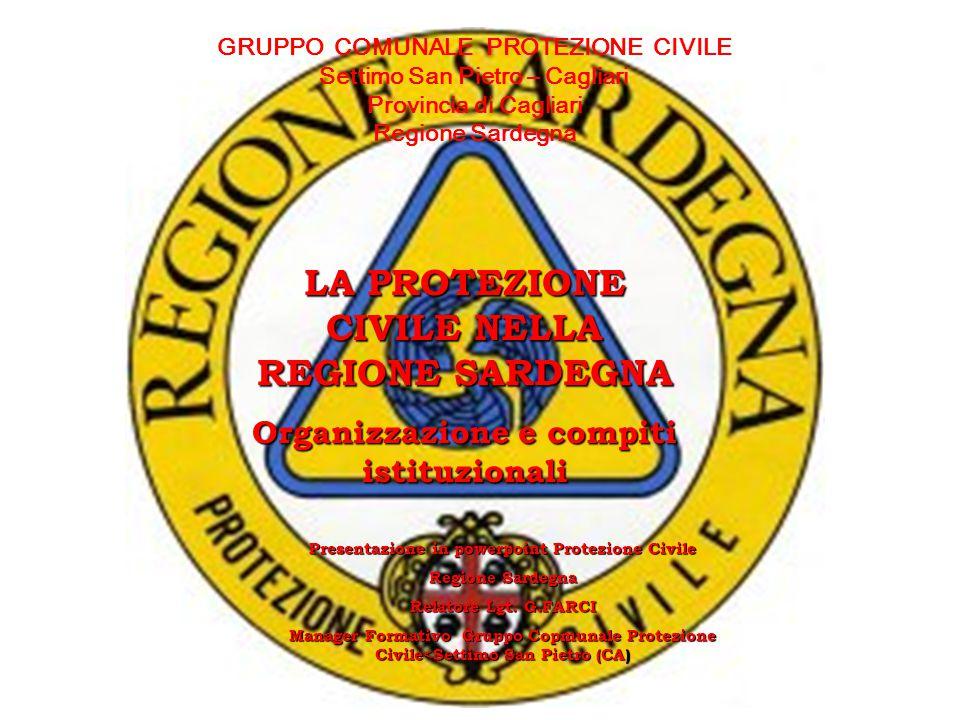 GRUPPO COMUNALE PROTEZIONE CIVILE Settimo San Pietro – Cagliari Provincia di Cagliari Regione Sardegna LA PROTEZIONE CIVILE NELLA REGIONE SARDEGNA Org