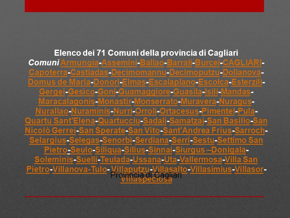 Elenco dei 71 Comuni della provincia di Cagliari Comuni Armungia-Assemini-Ballao-Barrali-Burcei-CAGLIARI- Capoterra-Castiadas-Decimomannu-Decimoputzu-