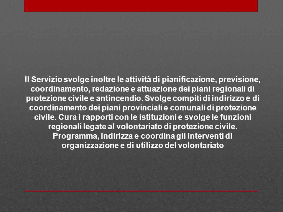 Il Servizio svolge inoltre le attività di pianificazione, previsione, coordinamento, redazione e attuazione dei piani regionali di protezione civile e
