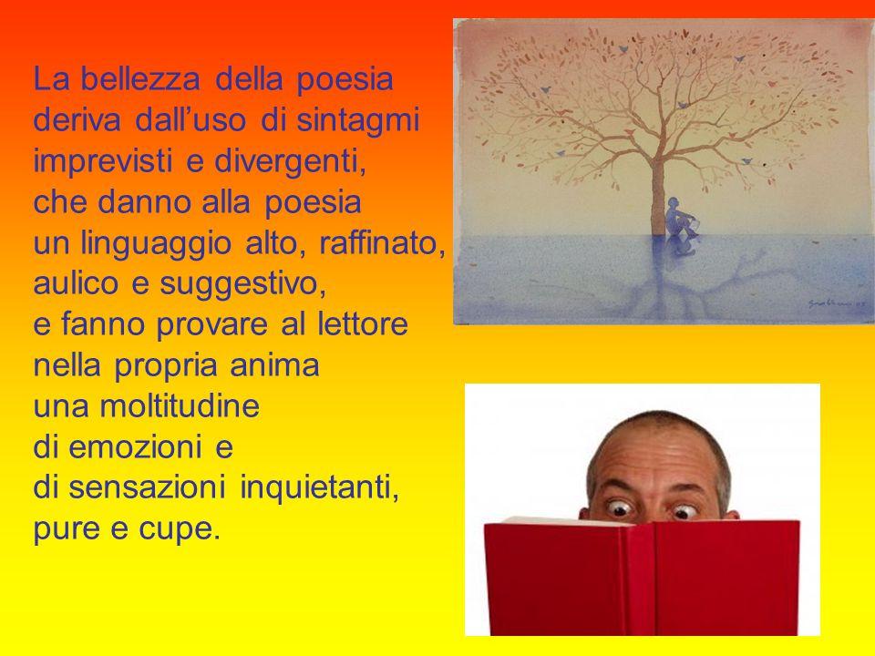 La bellezza della poesia deriva dall'uso di sintagmi imprevisti e divergenti, che danno alla poesia un linguaggio alto, raffinato, aulico e suggestivo