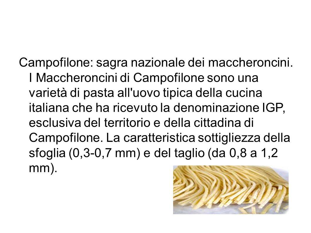 Campofilone: sagra nazionale dei maccheroncini. I Maccheroncini di Campofilone sono una varietà di pasta all'uovo tipica della cucina italiana che ha
