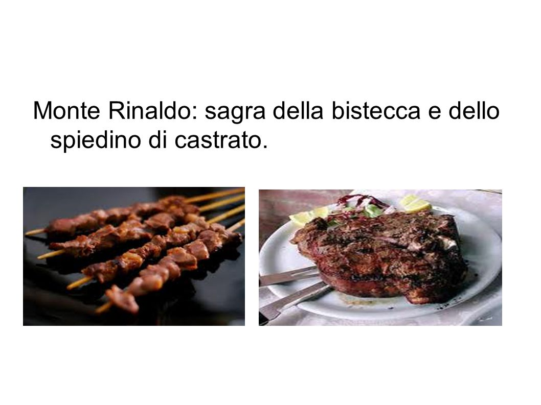 Monte Rinaldo: sagra della bistecca e dello spiedino di castrato.