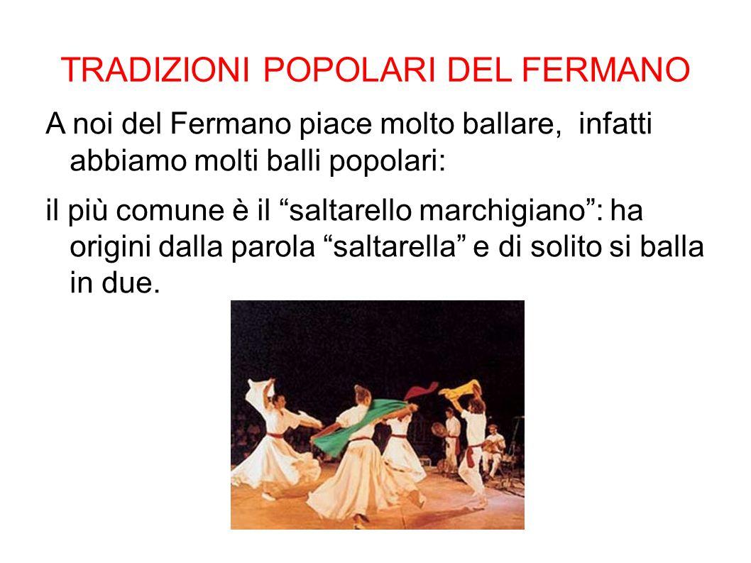 """TRADIZIONI POPOLARI DEL FERMANO A noi del Fermano piace molto ballare, infatti abbiamo molti balli popolari: il più comune è il """"saltarello marchigian"""