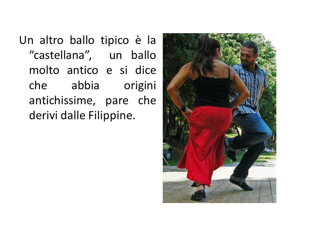 """Un altro ballo tipico è la """"castellana"""", un ballo molto antico e si dice che abbia origini antichissime, pare che derivi dalle Filippine."""