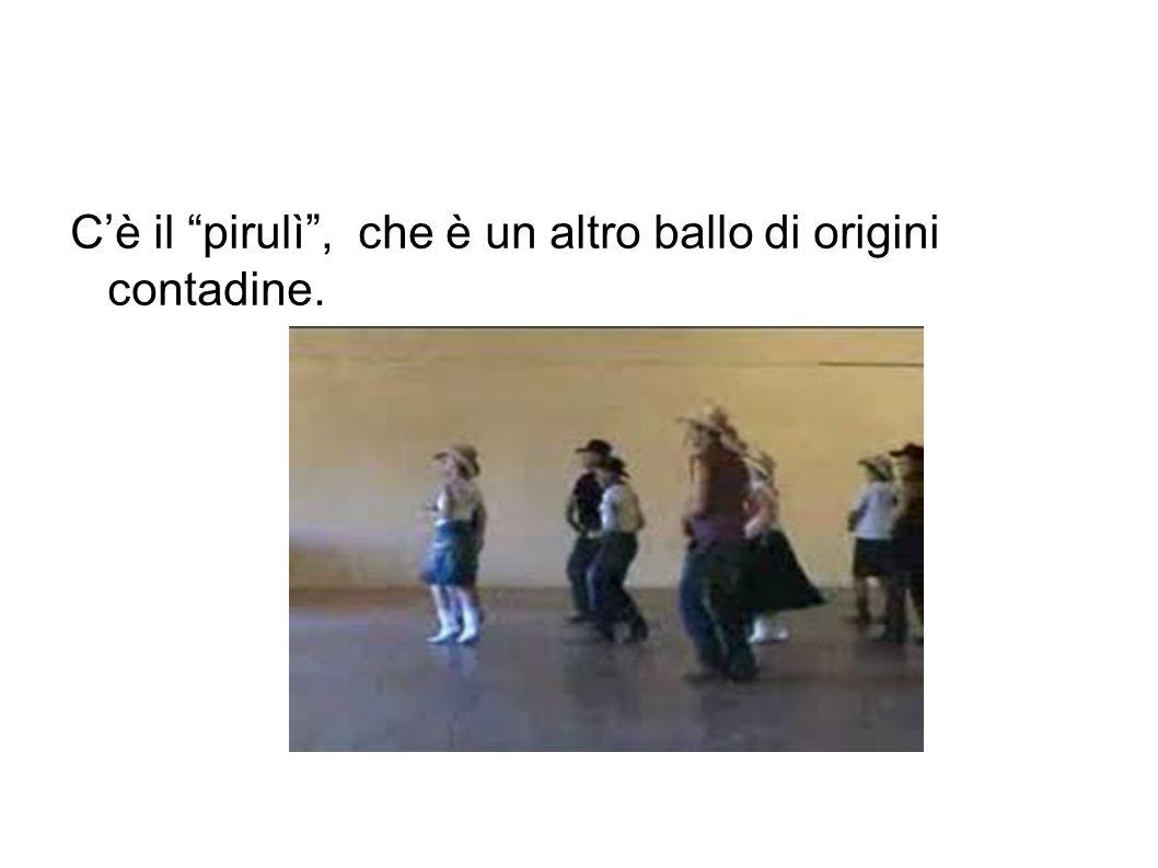 """C'è il """"pirulì"""", che è un altro ballo di origini contadine."""
