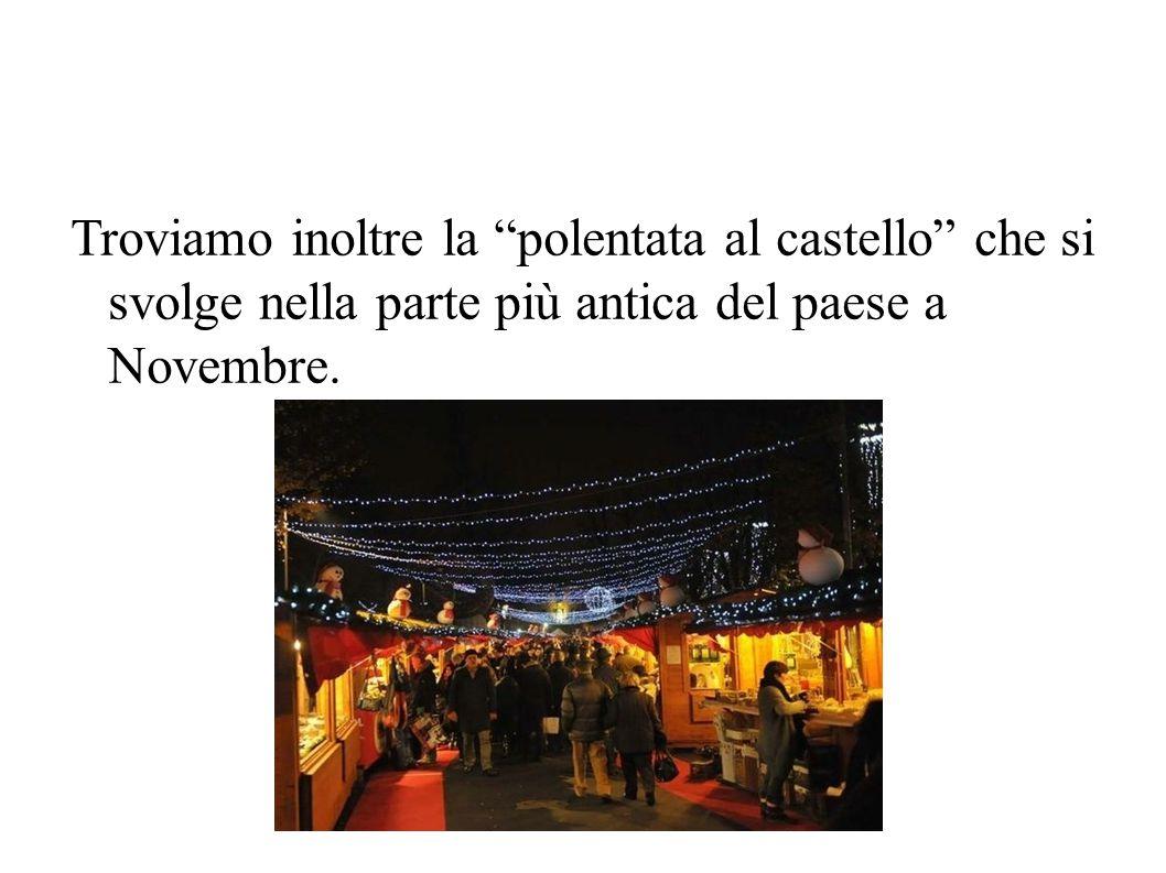 """Troviamo inoltre la """"polentata al castello"""" che si svolge nella parte più antica del paese a Novembre."""