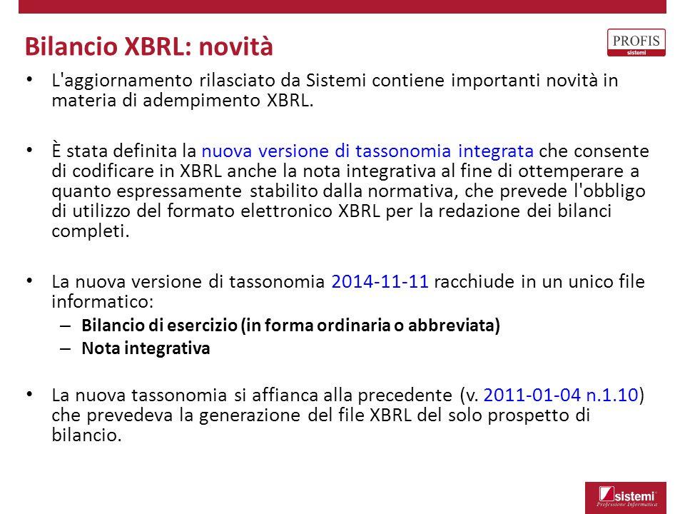 Bilancio XBRL: novità L'aggiornamento rilasciato da Sistemi contiene importanti novità in materia di adempimento XBRL. È stata definita la nuova versi