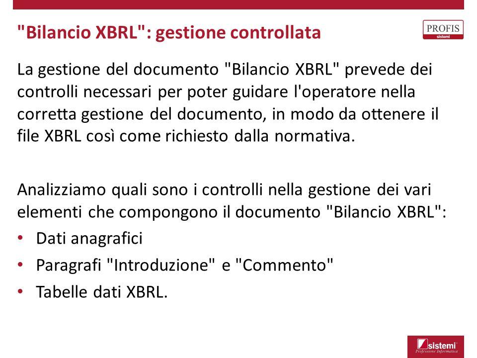 Bilancio XBRL : gestione controllata La gestione del documento Bilancio XBRL prevede dei controlli necessari per poter guidare l operatore nella corretta gestione del documento, in modo da ottenere il file XBRL così come richiesto dalla normativa.