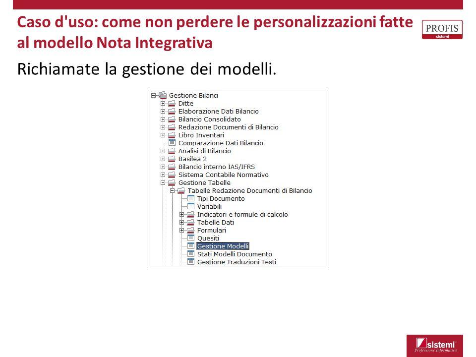 Caso d'uso: come non perdere le personalizzazioni fatte al modello Nota Integrativa Richiamate la gestione dei modelli.