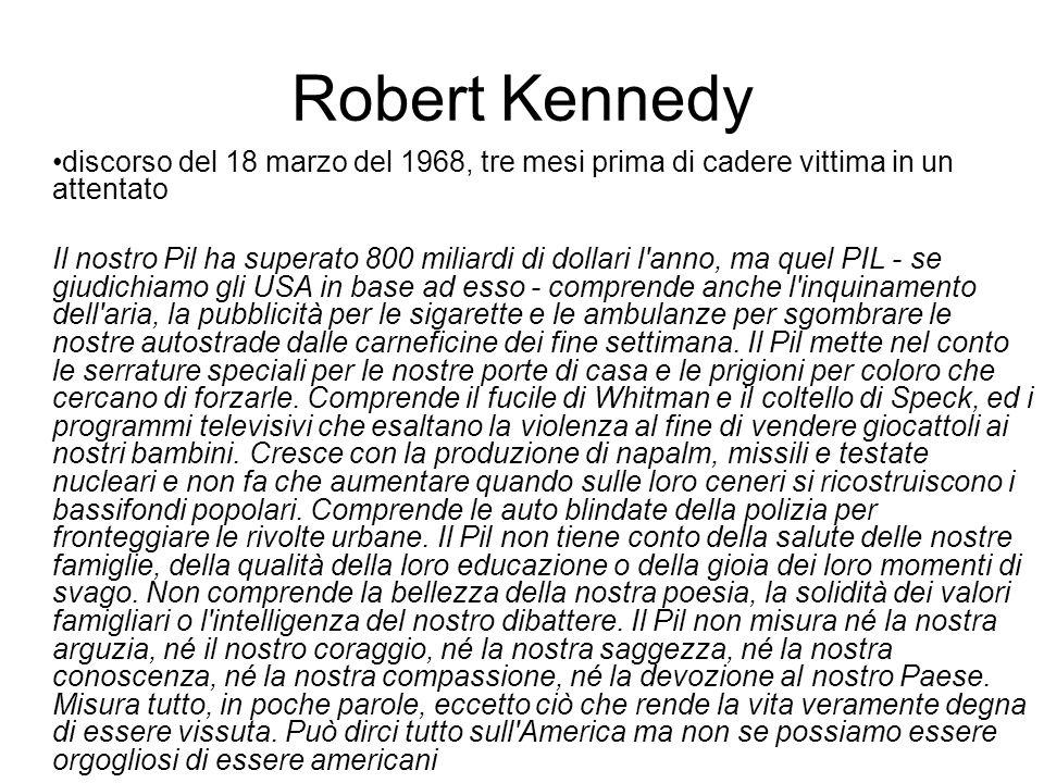 Robert Kennedy discorso del 18 marzo del 1968, tre mesi prima di cadere vittima in un attentato Il nostro Pil ha superato 800 miliardi di dollari l'an
