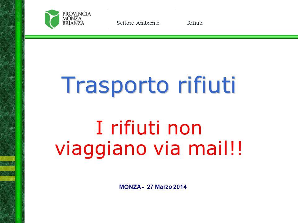 Settore AmbienteRifiuti Trasporto rifiuti I rifiuti non viaggiano via mail!! MONZA - 27 Marzo 2014