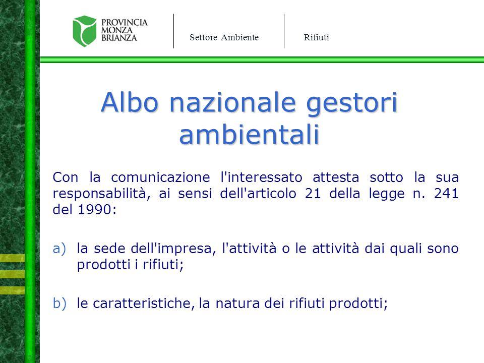 Settore AmbienteRifiuti Albo nazionale gestori ambientali Con la comunicazione l'interessato attesta sotto la sua responsabilità, ai sensi dell'artico