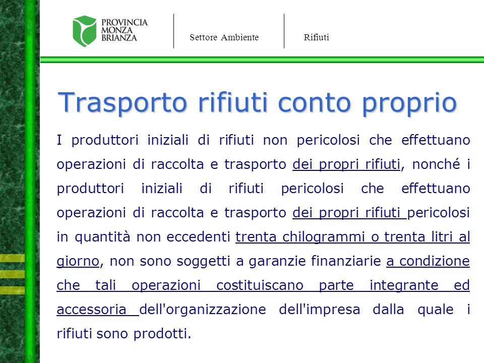 Settore AmbienteRifiuti Trasporto rifiuti conto proprio I produttori iniziali di rifiuti non pericolosi che effettuano operazioni di raccolta e traspo