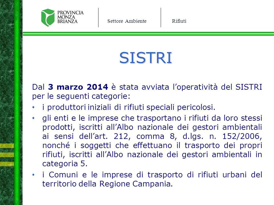 Settore AmbienteRifiuti SISTRI Dal 3 marzo 2014 è stata avviata l'operatività del SISTRI per le seguenti categorie: i produttori iniziali di rifiuti s