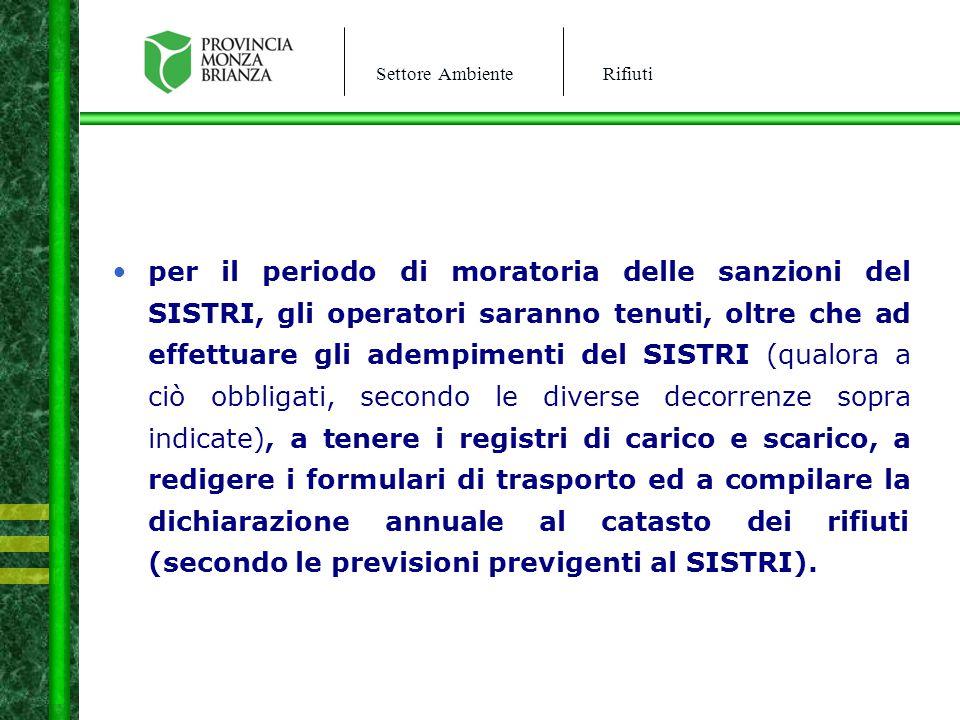 Settore AmbienteRifiuti per il periodo di moratoria delle sanzioni del SISTRI, gli operatori saranno tenuti, oltre che ad effettuare gli adempimenti d