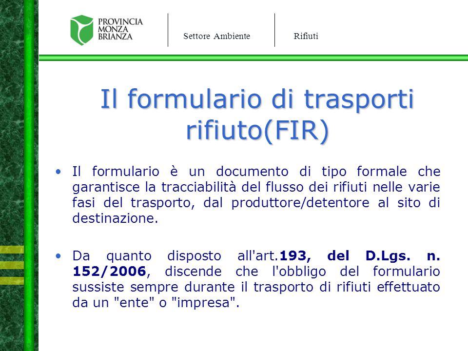 Settore AmbienteRifiuti Il formulario di trasporti rifiuto(FIR) Il formulario è un documento di tipo formale che garantisce la tracciabilità del fluss