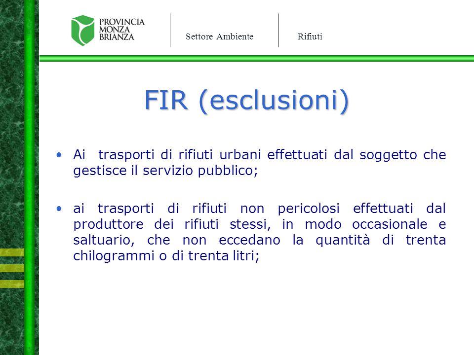 Settore AmbienteRifiuti FIR (esclusioni) Ai trasporti di rifiuti urbani effettuati dal soggetto che gestisce il servizio pubblico; ai trasporti di rif