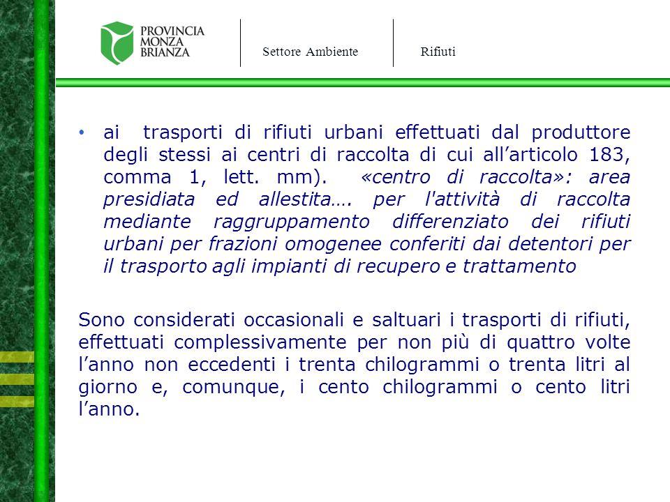 Settore AmbienteRifiuti ai trasporti di rifiuti urbani effettuati dal produttore degli stessi ai centri di raccolta di cui all'articolo 183, comma 1,