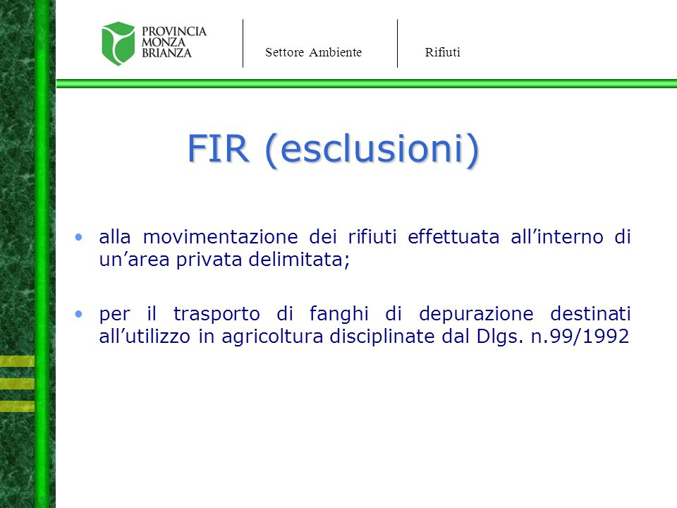 Settore AmbienteRifiuti FIR (esclusioni) alla movimentazione dei rifiuti effettuata all'interno di un'area privata delimitata; per il trasporto di fan