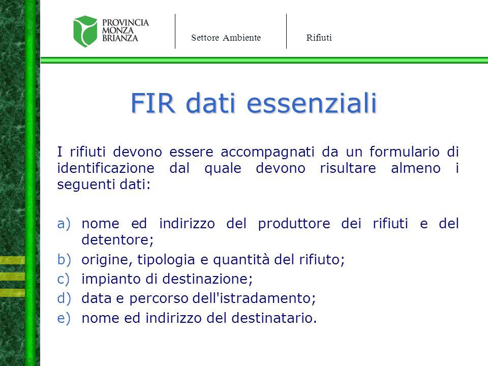 Settore AmbienteRifiuti FIR dati essenziali I rifiuti devono essere accompagnati da un formulario di identificazione dal quale devono risultare almeno