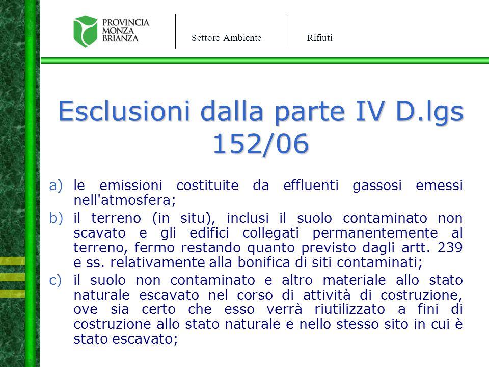 Settore AmbienteRifiuti Esclusioni dalla parte IV D.lgs 152/06 a)le emissioni costituite da effluenti gassosi emessi nell'atmosfera; b)il terreno (in