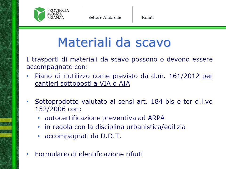 Settore AmbienteRifiuti Materiali da scavo I trasporti di materiali da scavo possono o devono essere accompagnate con: Piano di riutilizzo come previs