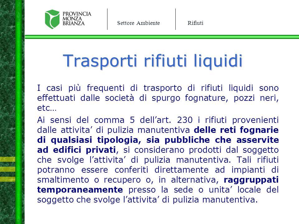 Settore AmbienteRifiuti Trasporti rifiuti liquidi I casi più frequenti di trasporto di rifiuti liquidi sono effettuati dalle società di spurgo fognatu