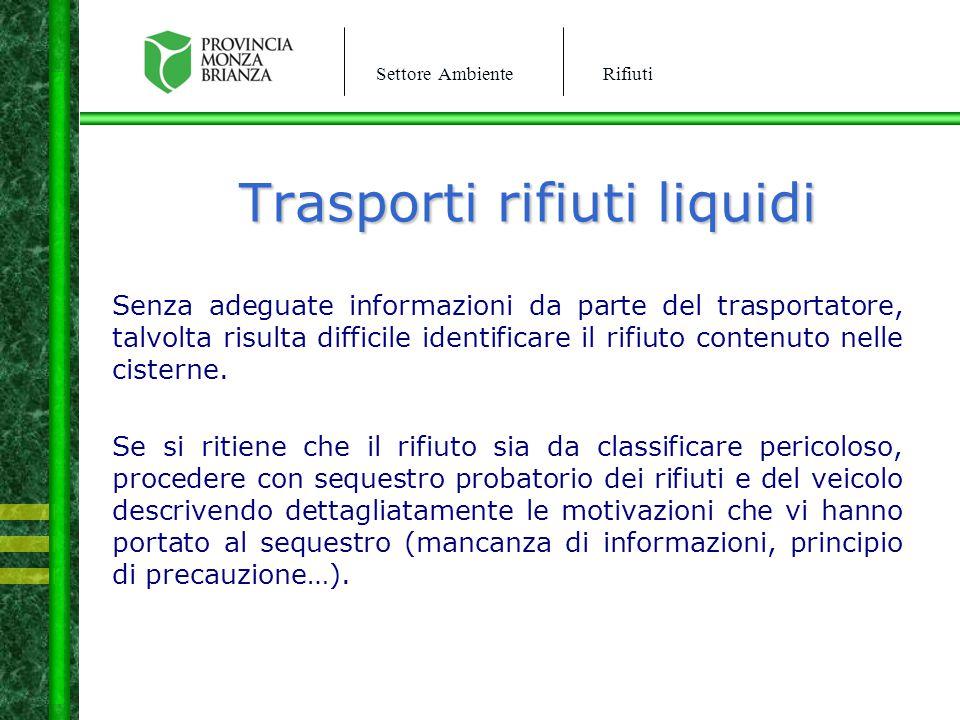 Settore AmbienteRifiuti Trasporti rifiuti liquidi Senza adeguate informazioni da parte del trasportatore, talvolta risulta difficile identificare il r