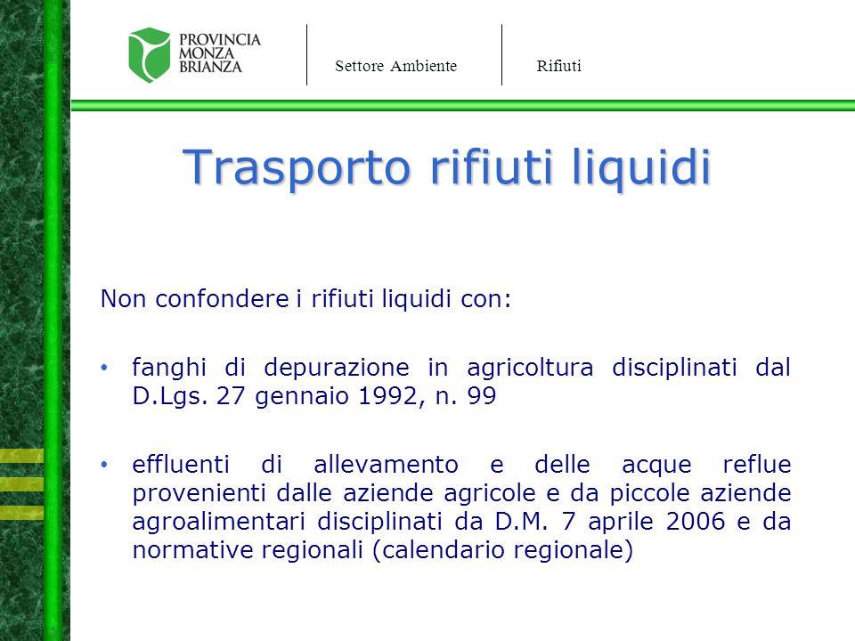 Settore AmbienteRifiuti Trasporto rifiuti liquidi Non confondere i rifiuti liquidi con: fanghi di depurazione in agricoltura disciplinati dal D.Lgs. 2