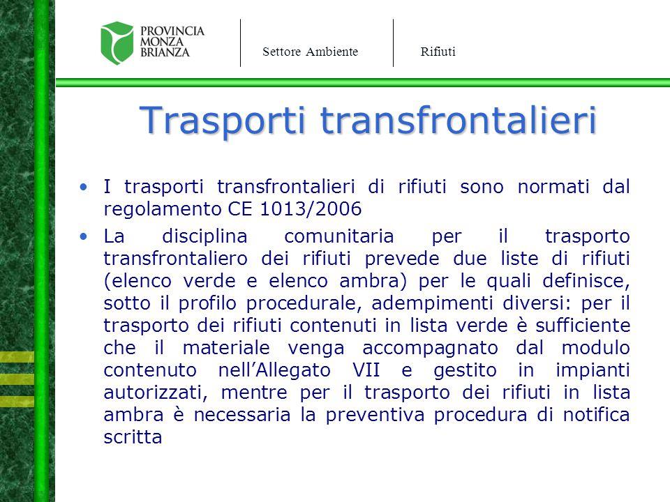Settore AmbienteRifiuti Trasporti transfrontalieri I trasporti transfrontalieri di rifiuti sono normati dal regolamento CE 1013/2006 La disciplina com