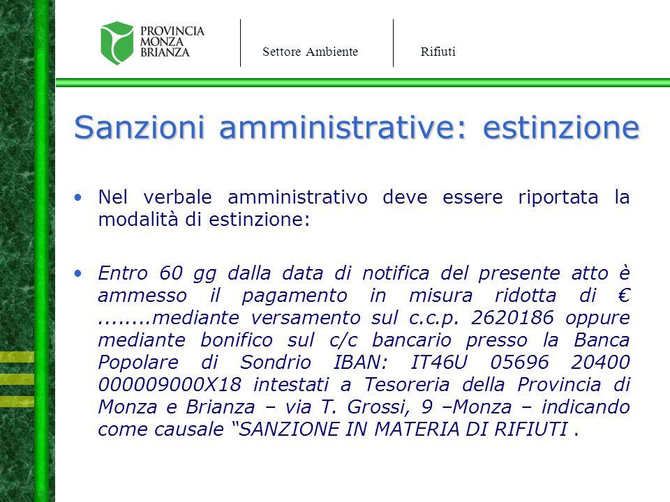 Settore AmbienteRifiuti Sanzioni amministrative: estinzione Nel verbale amministrativo deve essere riportata la modalità di estinzione: Entro 60 gg da