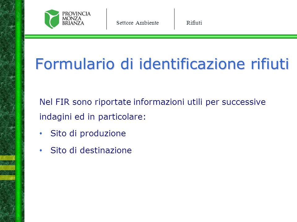 Settore AmbienteRifiuti Formulario di identificazione rifiuti Nel FIR sono riportate informazioni utili per successive indagini ed in particolare: Sit