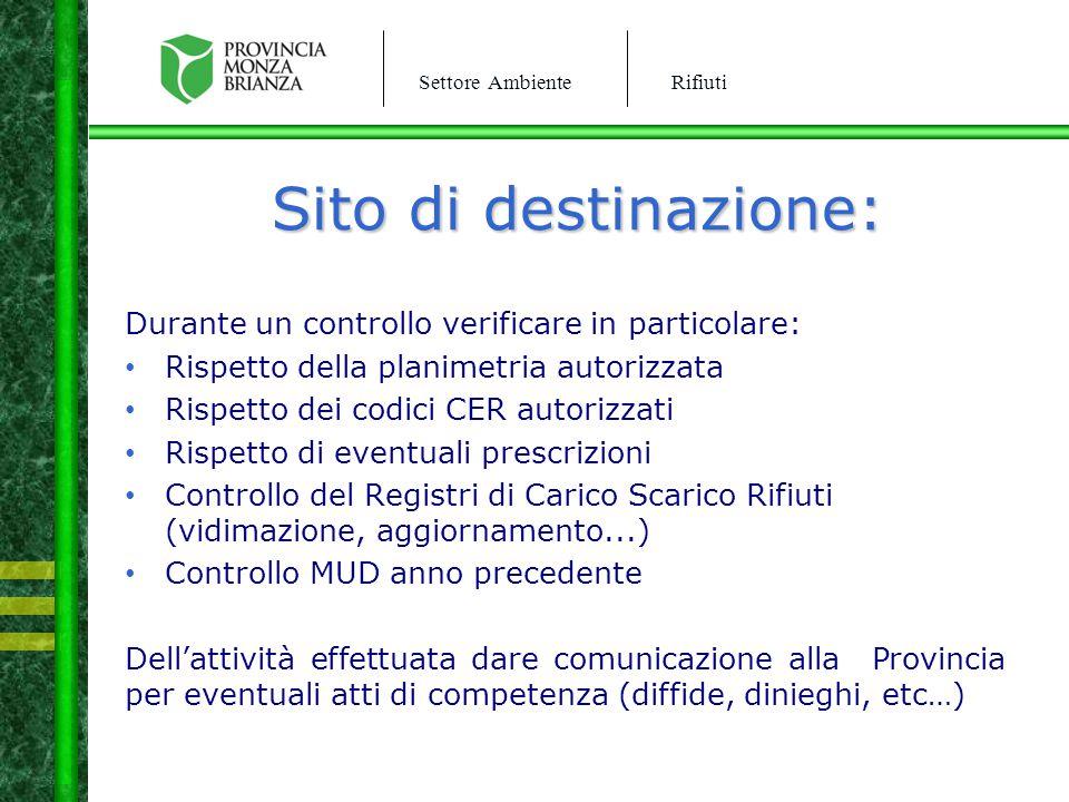 Settore AmbienteRifiuti Sito di destinazione: Durante un controllo verificare in particolare: Rispetto della planimetria autorizzata Rispetto dei codi