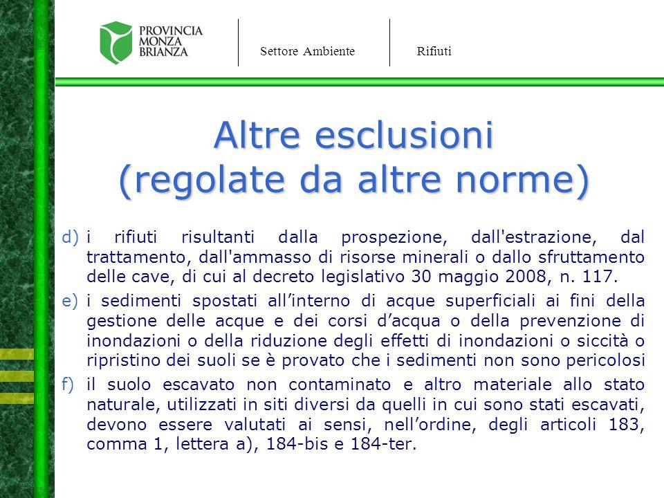 Settore AmbienteRifiuti Altre esclusioni (regolate da altre norme) d)i rifiuti risultanti dalla prospezione, dall'estrazione, dal trattamento, dall'am