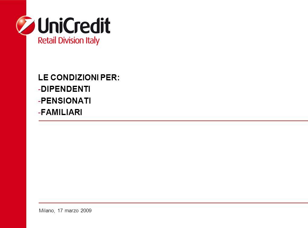 Milano, 17 marzo 2009 LE CONDIZIONI PER: -DIPENDENTI -PENSIONATI -FAMILIARI