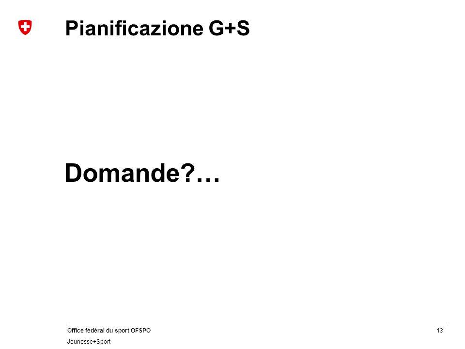 13 Office fédéral du sport OFSPO Jeunesse+Sport Pianificazione G+S Domande?…