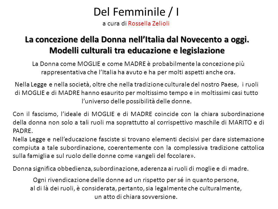 Del Femminile / I a cura di Rossella Zelioli La concezione della Donna nell'Italia dal Novecento a oggi. Modelli culturali tra educazione e legislazio