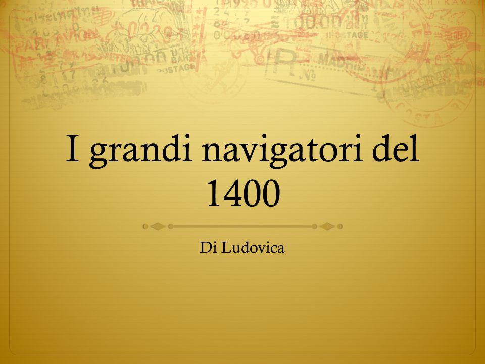 I grandi navigatori del 1400 Di Ludovica