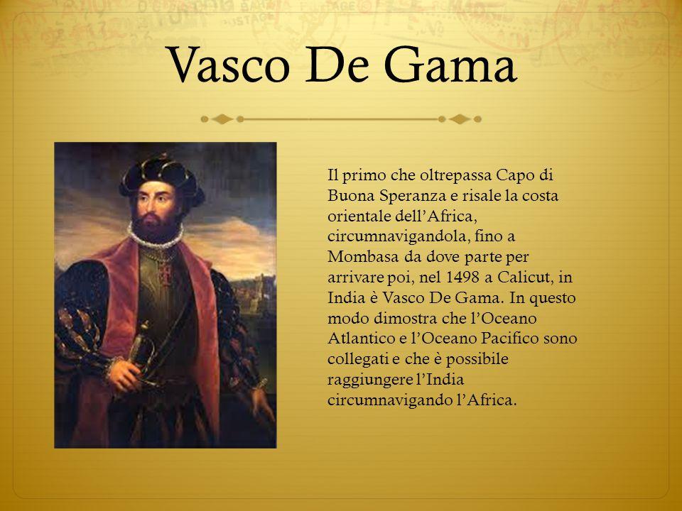 Vasco De Gama Il primo che oltrepassa Capo di Buona Speranza e risale la costa orientale dell'Africa, circumnavigandola, fino a Mombasa da dove parte