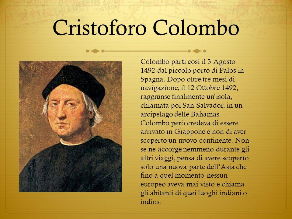 Cristoforo Colombo Colombo partì così il 3 Agosto 1492 dal piccolo porto di Palos in Spagna. Dopo oltre tre mesi di navigazione, il 12 Ottobre 1492, r