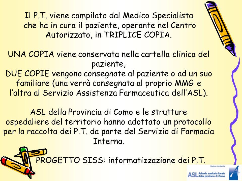 Il P.T. viene compilato dal Medico Specialista che ha in cura il paziente, operante nel Centro Autorizzato, in TRIPLICE COPIA. UNA COPIA viene conserv