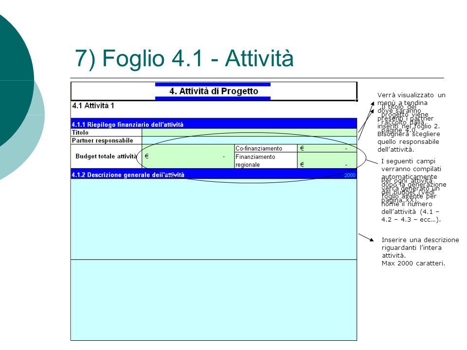 7) Foglio 4.1 - Attività Verrà visualizzato un menù a tendina dove saranno presenti i partner inseriti nel foglio 2. Bisognerà scegliere quello respon