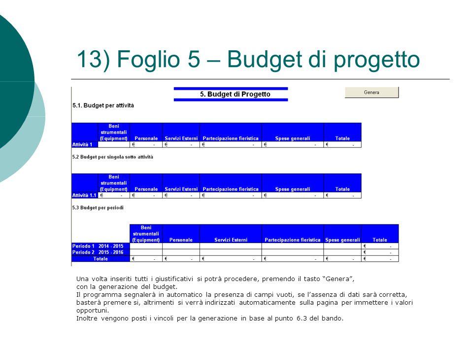 """13) Foglio 5 – Budget di progetto Una volta inseriti tutti i giustificativi si potrà procedere, premendo il tasto """"Genera"""", con la generazione del bud"""