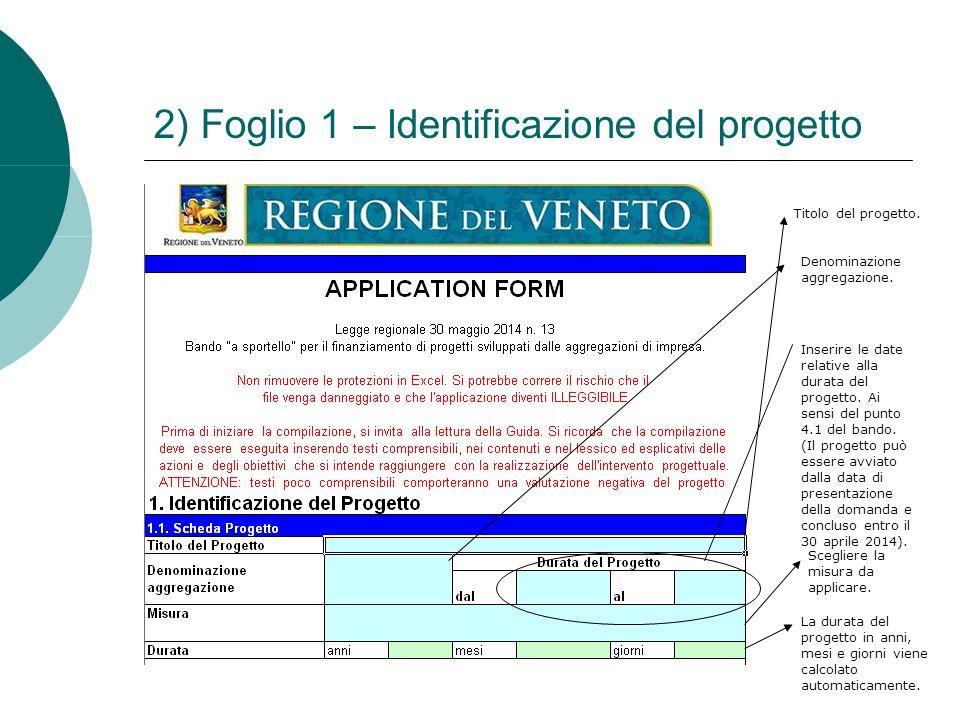 2) Foglio 1 – Identificazione del progetto Titolo del progetto. Denominazione aggregazione. Inserire le date relative alla durata del progetto. Ai sen
