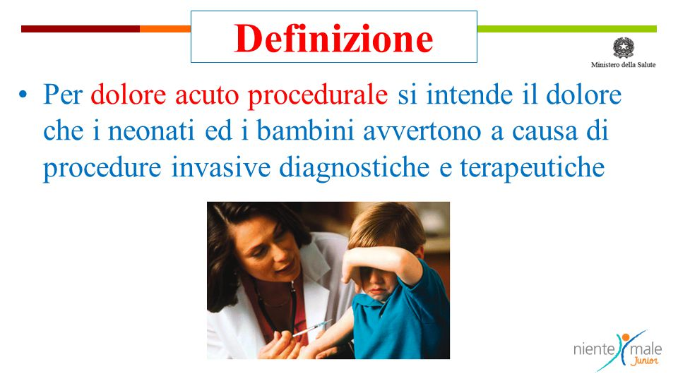 Definizione Per dolore acuto procedurale si intende il dolore che i neonati ed i bambini avvertono a causa di procedure invasive diagnostiche e terapeutiche
