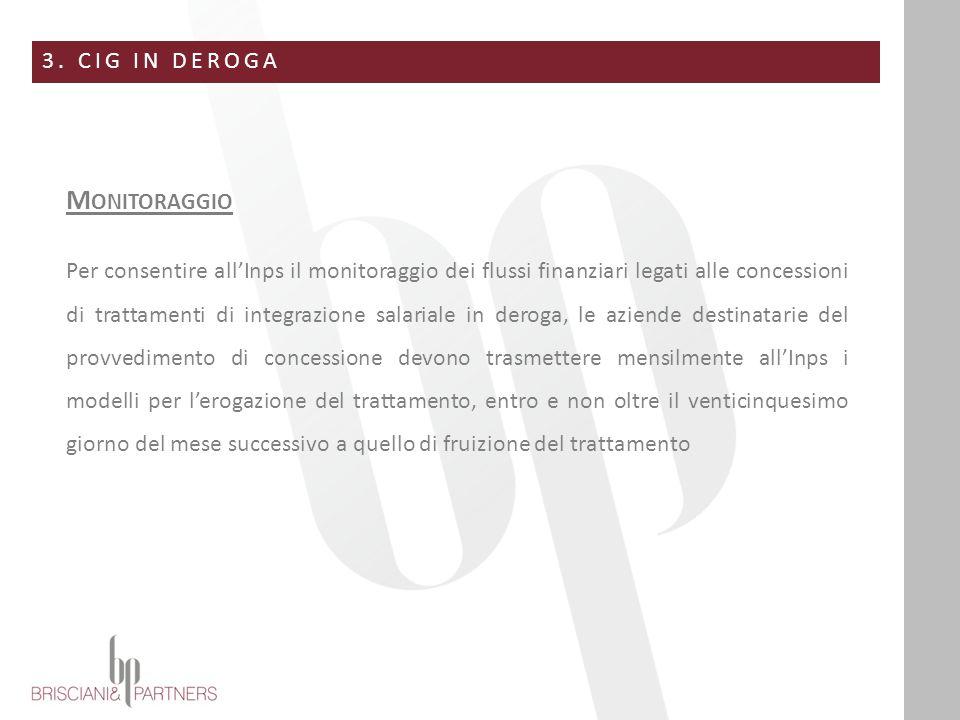 3. CIG IN DEROGA M ONITORAGGIO Per consentire all'Inps il monitoraggio dei flussi finanziari legati alle concessioni di trattamenti di integrazione sa