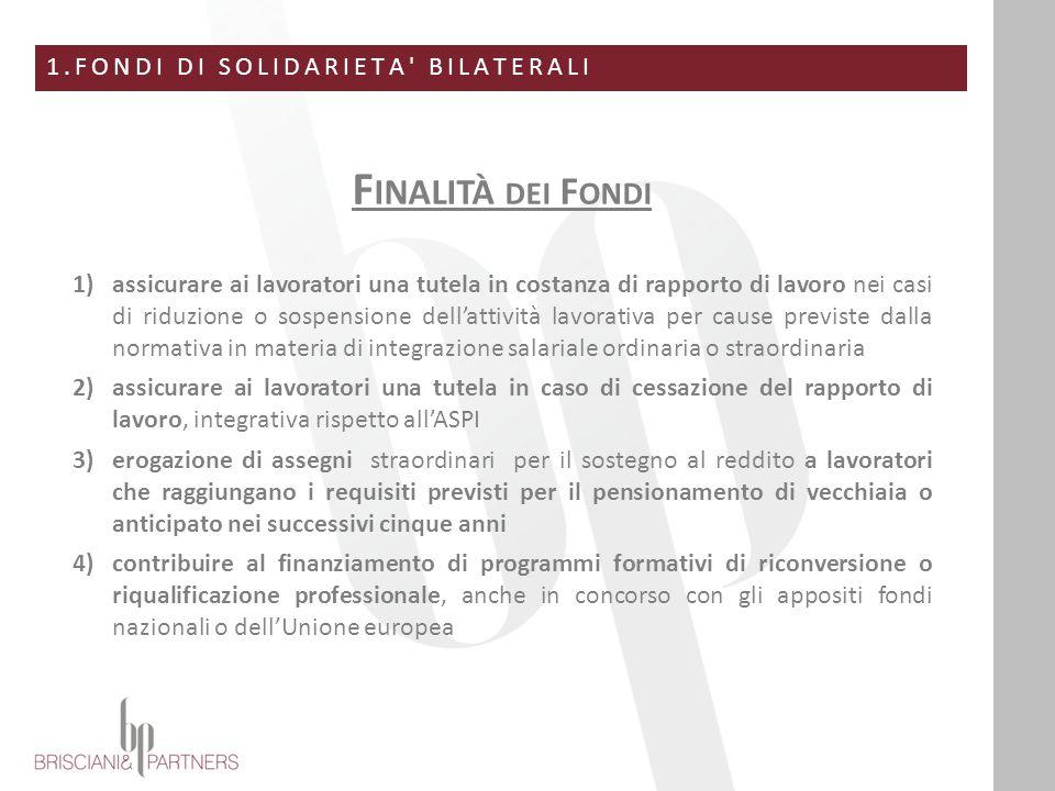 1.FONDI DI SOLIDARIETA' BILATERALI F INALITÀ DEI F ONDI 1)assicurare ai lavoratori una tutela in costanza di rapporto di lavoro nei casi di riduzione