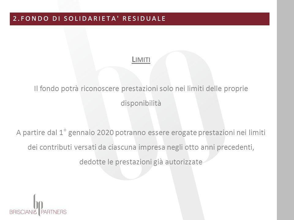 2.FONDO DI SOLIDARIETA' RESIDUALE L IMITI Il fondo potrà riconoscere prestazioni solo nei limiti delle proprie disponibilità A partire dal 1° gennaio